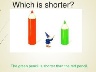 Which is shorter? The green pencil is shorter than the red pencil.