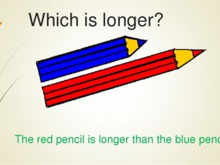 Which is longer? The red pencil is longer than the blue pencil.
