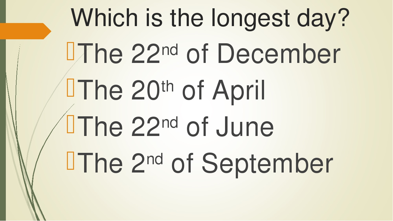 Which is the longest day? The 22nd of December The 20th of April The 22nd of...