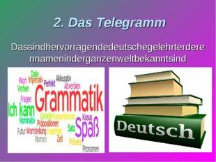 2. Das Telegramm Dassindhervorragendedeutschegelehrterderennameninderganzenwe