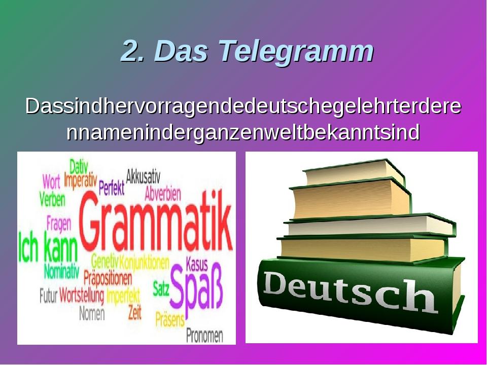 2. Das Telegramm Dassindhervorragendedeutschegelehrterderennameninderganzenwe...