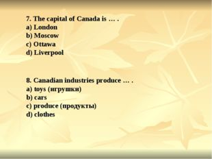 7. The capital of Canada is … . a) London b) Moscow c) Ottawa d) Liverpool 8.
