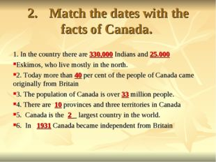 2.Match the dates with the facts of Canada. 1. In the country there are 330,