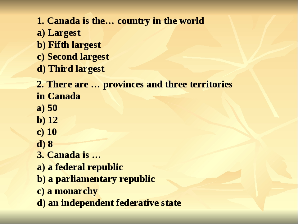 1.Canadais the… country in the world a) Largest b) Fifth largest c) Second...