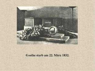 Goethe starb am 22. März 1832.