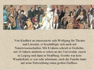 Von Kindheit an interessierte sich Wolfgang für Theater und Literatur, er bes