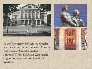 In der Weimarer Zeitschrieb Goethe auch viele herrliche Balladen. Manche von