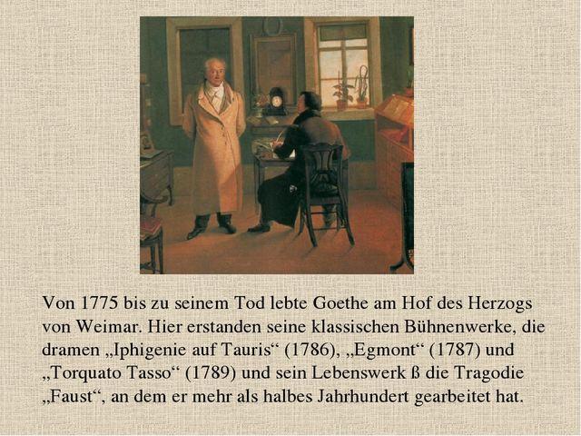 Von 1775 bis zu seinem Tod lebte Goethe am Hof des Herzogs von Weimar. Hier e...