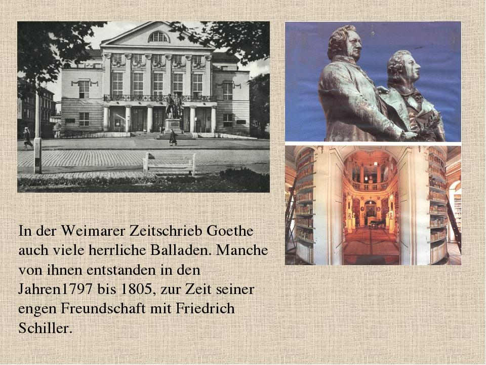 In der Weimarer Zeitschrieb Goethe auch viele herrliche Balladen. Manche von...