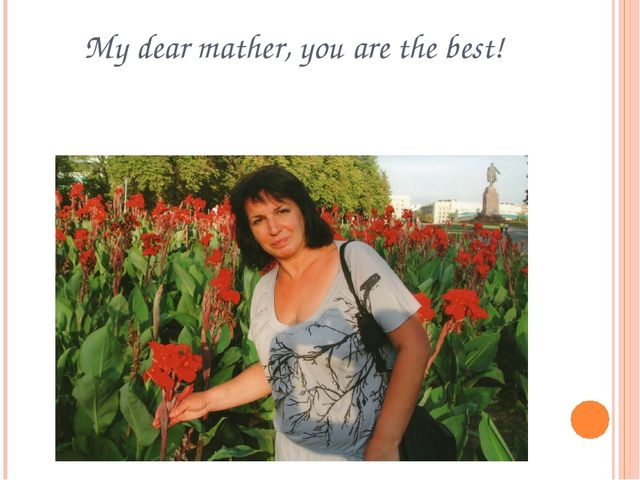 My dear mather, you are the best!