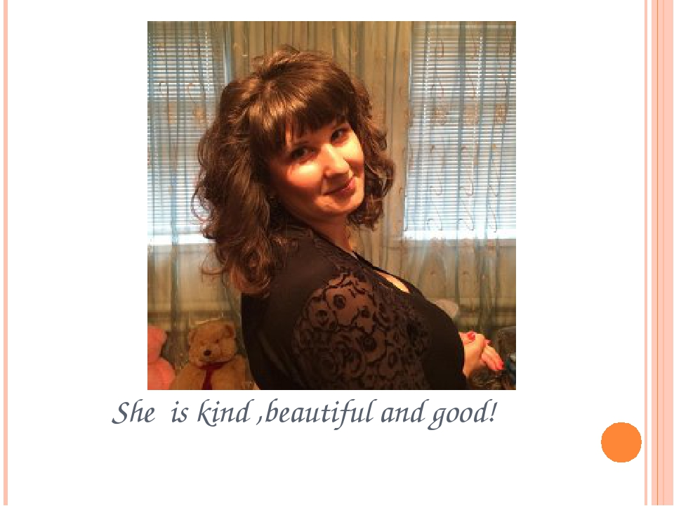 She is kind ,beautiful and good!