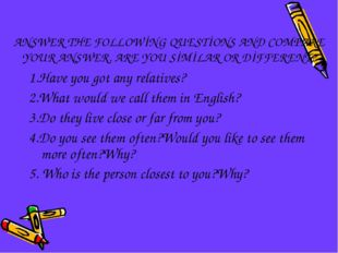 ANSWER THE FOLLOWİNG QUESTİONS AND COMPARE YOUR ANSWER. ARE YOU SİMİLAR OR Dİ
