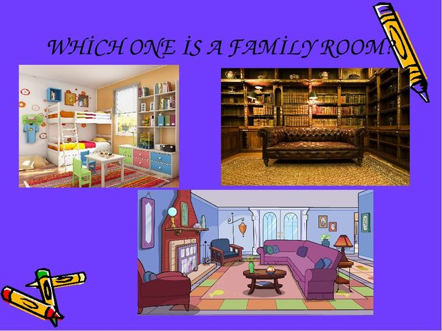 WHİCH ONE İS A FAMİLY ROOM?