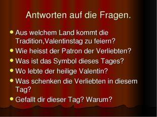 Antworten auf die Fragen. Aus welchem Land kommt die Tradition,Valentinstag z