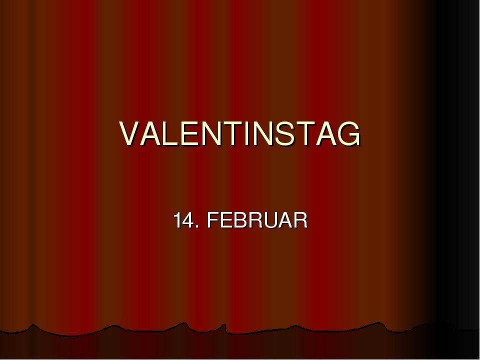 VALENTINSTAG 14. FEBRUAR