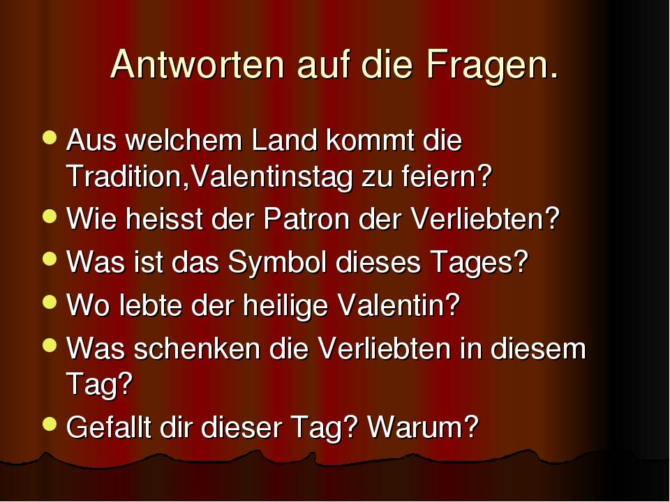 Antworten auf die Fragen. Aus welchem Land kommt die Tradition,Valentinstag z...
