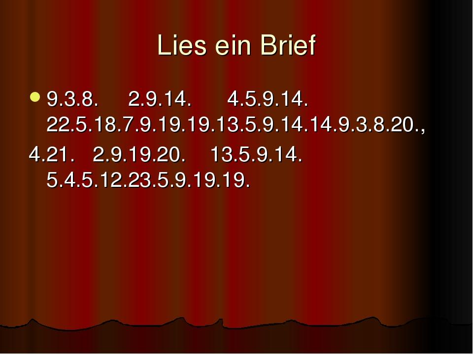 Lies ein Brief 9.3.8. 2.9.14. 4.5.9.14. 22.5.18.7.9.19.19.13.5.9.14.14.9.3.8....