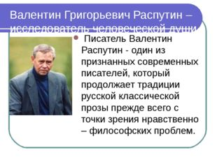 Валентин Григорьевич Распутин –исследователь человеческой души Писатель Вален