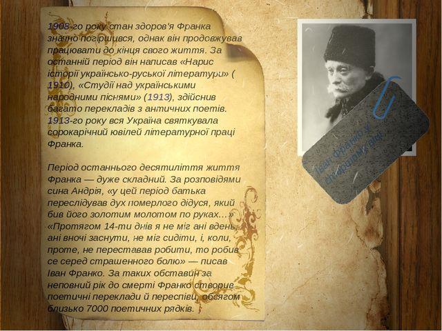 1908-го року стан здоров'я Франка значно погіршився, однак він продовжував пр...