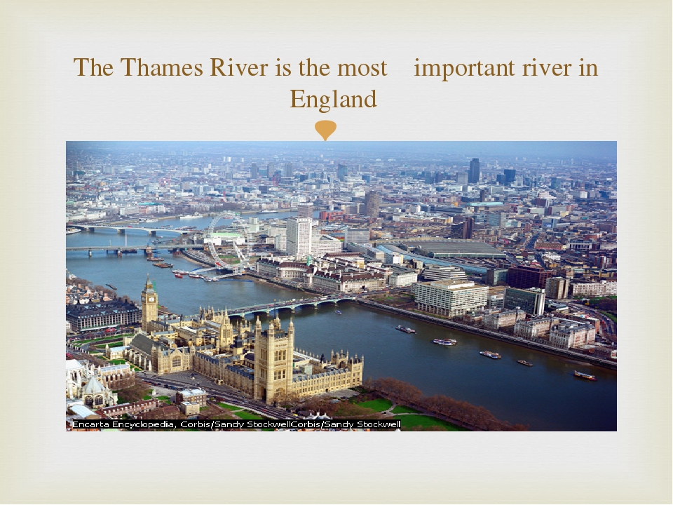 The Thames River is the most important river in England