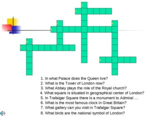 1 2 3 5 4 6 7 8 1. In what Palace does the Queen live? 2. What is the Tower o
