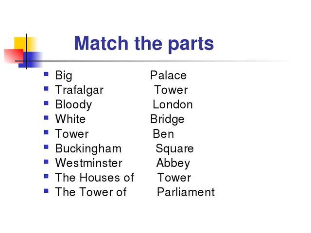 Match the parts Big Palace Trafalgar Tower Bloody London White Bridge Tower...