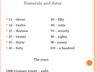 Numerals and dates 11 – eleven 50 – fifty 12 – twelve 60 – sixty 13 – thirte