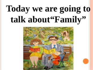 "Today we are going to talk about""Family"""