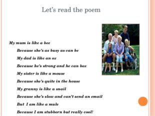 Let's read the poem My mum is like a bee 	Because she's as busy as can be 	My