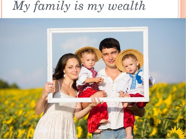 My family is my wealth
