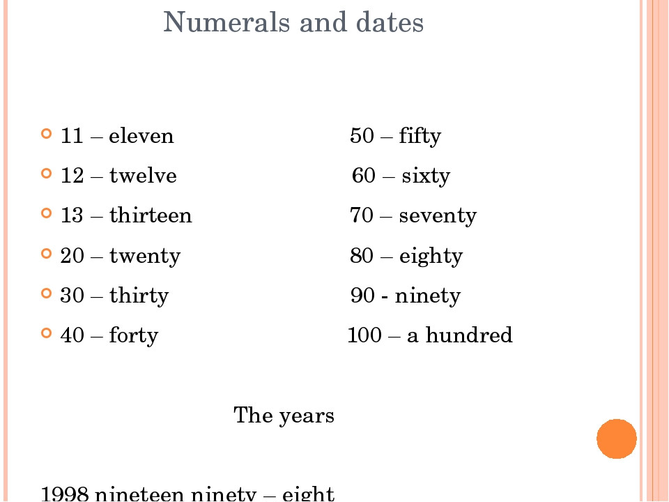 Numerals and dates 11 – eleven 50 – fifty 12 – twelve 60 – sixty 13 – thirte...