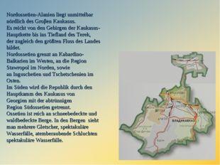 Nordossetien-Alanien liegt unmittelbar nördlich desGroβen Kaukasus. Es reich