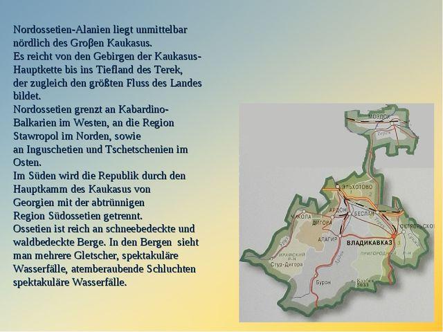 Nordossetien-Alanien liegt unmittelbar nördlich desGroβen Kaukasus. Es reich...