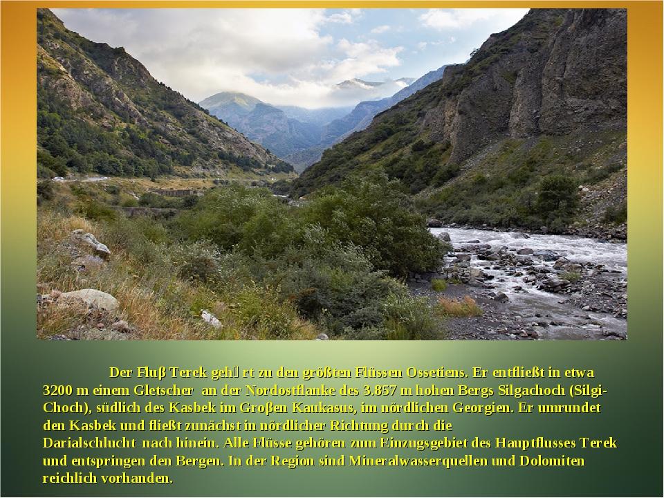 Der Fluβ Terek gehӧrt zu den größten Flüssen Ossetiens. Er entfließt in etwa...