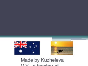 A Trip to Australia Made by Kuzheleva V.V., a teacher of English, Kirsanov,