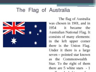 The Flag of Australia The flag of Australia was chosen in 1901, and in 1954