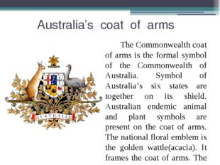 Australia's coat of arms The Commonwealth coat of arms is the formal symbol