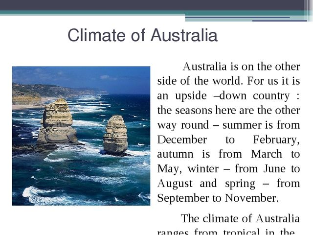 Climate of Australia Australia is on the other side of the world. For us it...