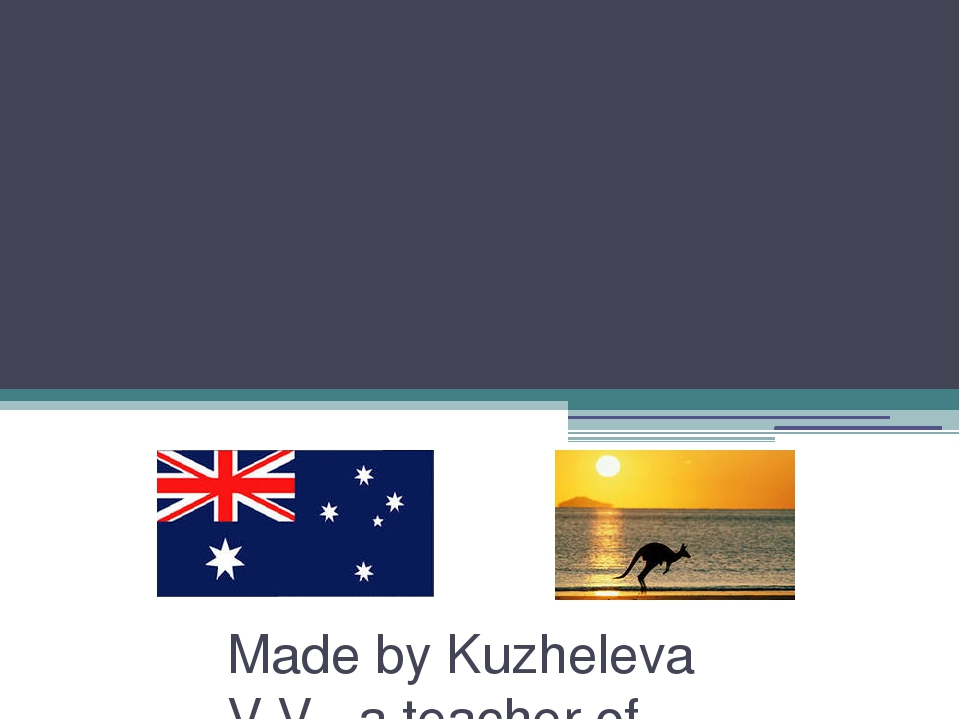 A Trip to Australia Made by Kuzheleva V.V., a teacher of English, Kirsanov,...