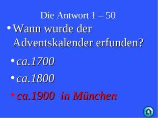 Die Antwort 1 – 50 ca.1700 ca.1800 ca.1900 in München Wann wurde der Adventsk