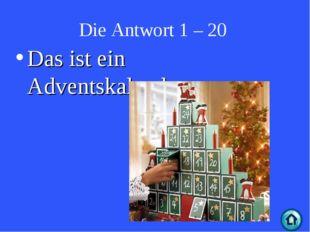 Die Antwort 1 – 20 Das ist ein Adventskalender