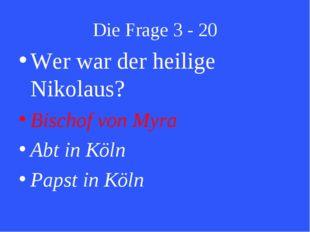 Die Frage 3 - 20 Wer war der heilige Nikolaus? Bischof von Myra Abt in Köln