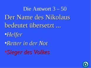 Die Antwort 3 – 50 Der Name des Nikolaus bedeutet übersetzt ... Helfer Retter