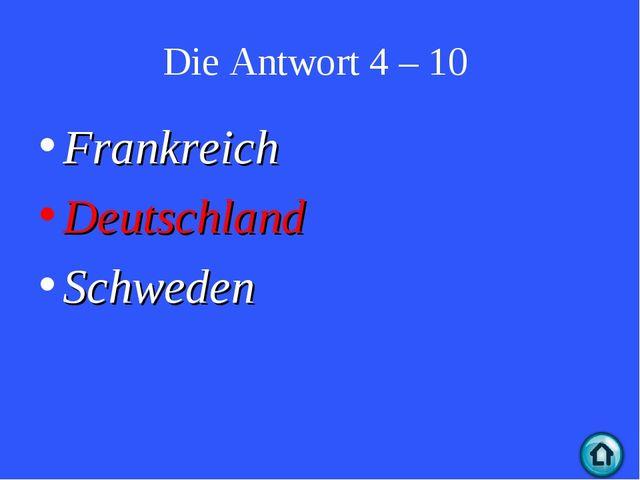 Die Antwort 4 – 10 Frankreich Deutschland Schweden