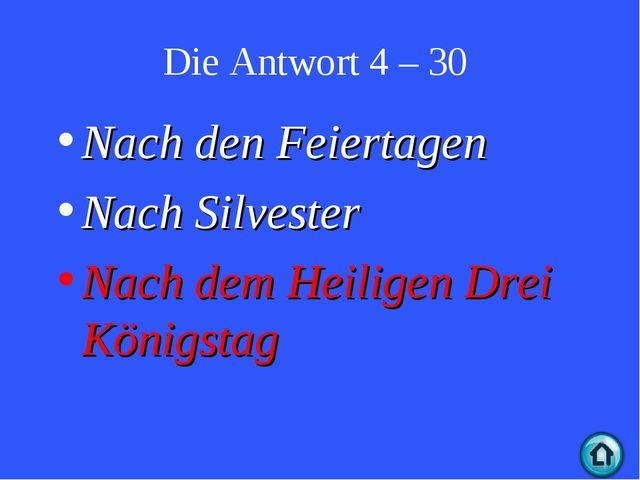Die Antwort 4 – 30 Nach den Feiertagen Nach Silvester Nach dem Heiligen Drei...
