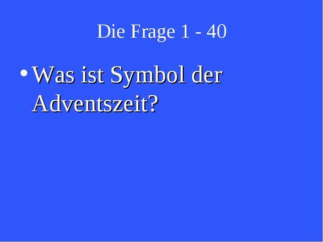 Die Frage 1 - 40 Was ist Symbol der Adventszeit?
