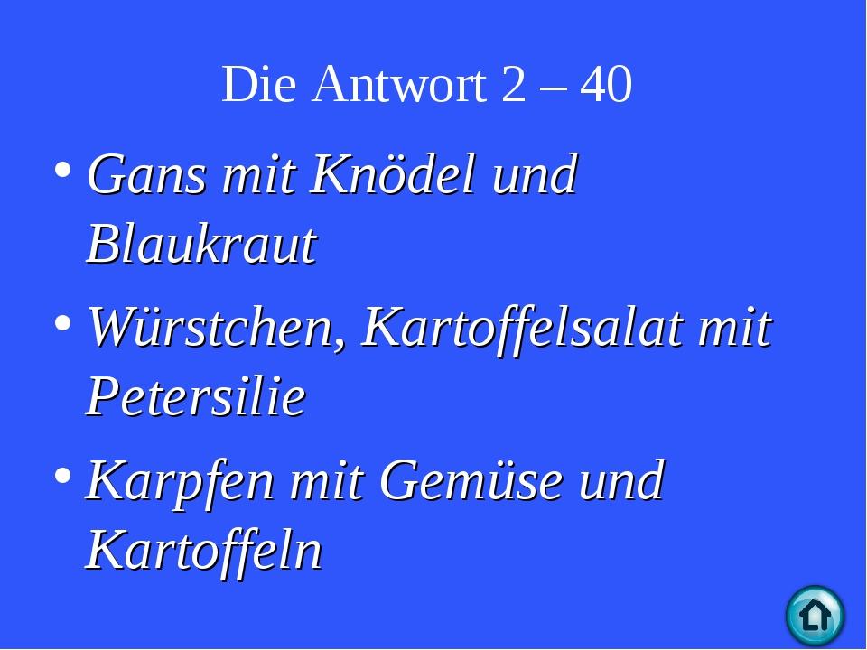 Die Antwort 2 – 40 Gans mit Knödel und Blaukraut Würstchen, Kartoffelsalat mi...