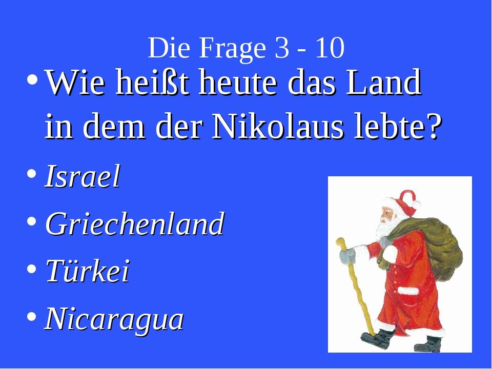Die Frage 3 - 10 Wie heißt heute das Land in dem der Nikolaus lebte? Israel G...