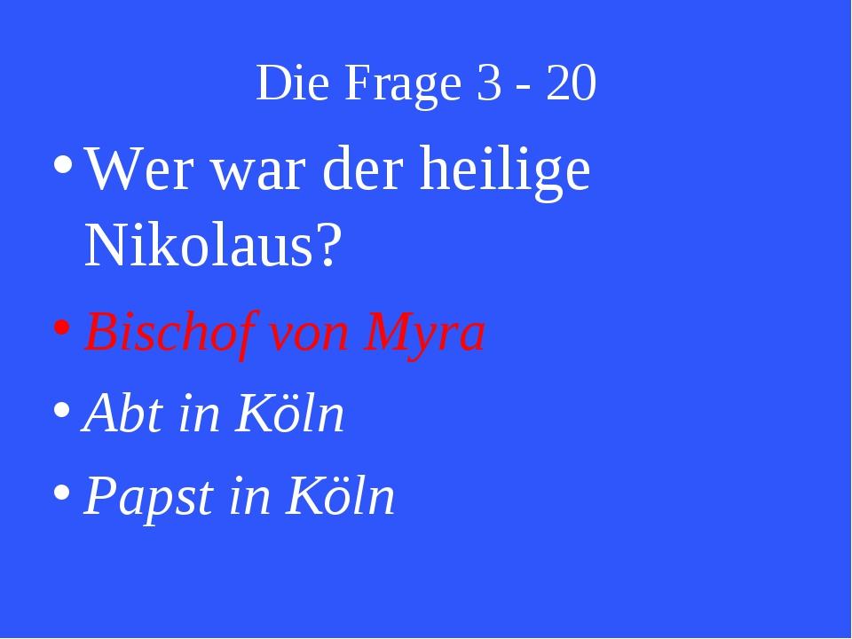 Die Frage 3 - 20 Wer war der heilige Nikolaus? Bischof von Myra Abt in Köln...