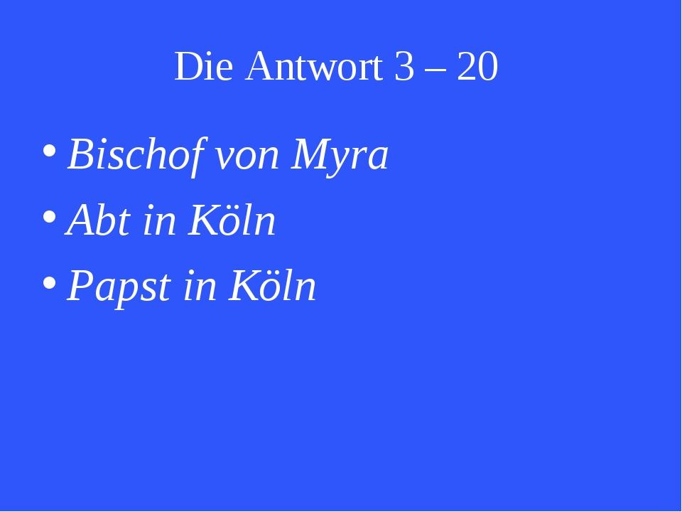 Die Antwort 3 – 20 Bischof von Myra Abt in Köln Papst in Köln